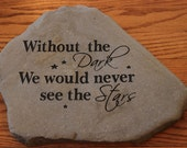 Hand Engraved Rock - Without the Dark we would never see the Stars
