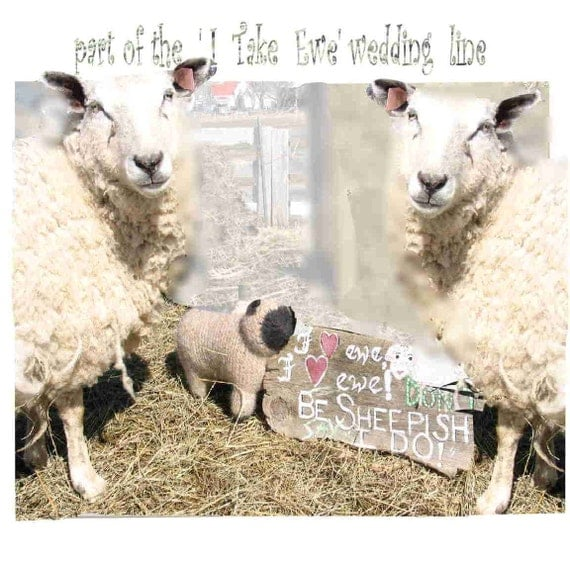 Farm Wedding , Custom signs, 'I Take Ewe' line, series: My Rustic Event,  shipping is incl. in listed price WITHIN Can. only.