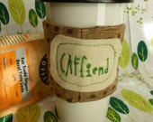 Repurposed Recycled Fabric Coffee Beverage Cozy Cozie for the CAFfiend Drinker