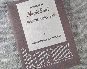 Vintage Cookbook 1950s Ward's MAGIC SEAL Pressure Sauce Pan Recipe Book Appliance Manual