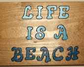 Life is a Beach Plaque Woodburned, Stained, and Handpainted Made in USA in Williamsburg, Virginia