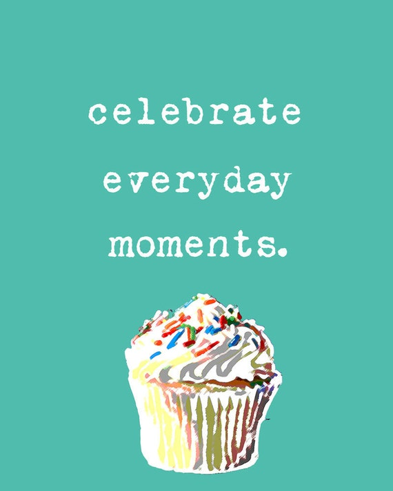 Cupcake Sprinkles Celebrate everyday moments Positivity Affirmation Typography - 8 x 10 art print by Dawn Smith