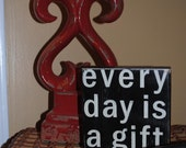 Every Day Is A Gift - Little Block Signs - IN STOCK