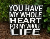 You Have My Whole Heart For My Whole Life - Large Block Sign - Hand Painted and Distressed