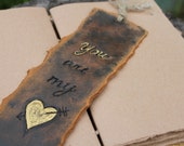 Free form handpainted rustic bookmark with verse YOU are my HEART