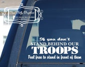 Military decal If you don't stand behind our troops feel free to stand in front of them military vinyl decal