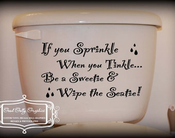 Toilet decal If you sprinkle when you tinkle please be a sweatie and wipe the seati