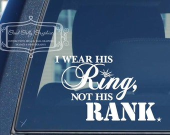 Military decal I wear his ring not his rank, military vinyl decal