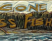 """Gone-Related Sign - GONE BASS FISHIN"""" - Double-Sided Sign - Words on one side and Picture of Bass fish on the other side"""