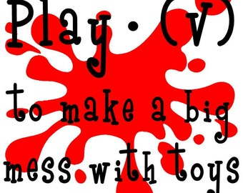 Playroom Wall Decal Sticker:  Play to make a big mess with toys