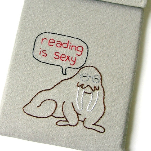 SALE - Kindle 3 Case, Kindle 3 Cover, Kindle Sleeve - Reading is Sexy Embroidered Walrus with Foam Padding