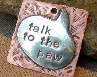 Talk to the Paw- Custom pet ID tag- personalized mixed metal tag for dogs and keychains