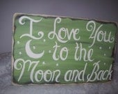 I Love You to the Moon and Back.....Vintage Style Wall Art....Light Green....Solid Wood...