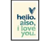 Hello. Also, I love you. in Sea Green-Blue colors 13x19 print