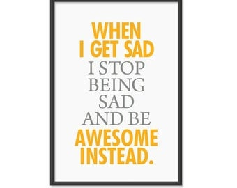 When I get sad, I stop being sad and be awesome instead. - 13x19 print - Orange