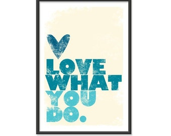 Love what you do - 13x19 Print - BLUE
