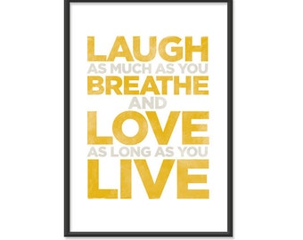 Laugh as much as you breathe...13x19 Print