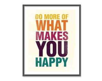 Do more of what makes you happy - 8x10 Print