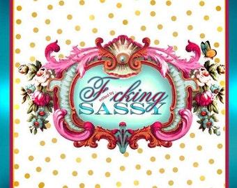 f'cking sassy