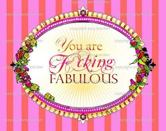 """You are f""""cking fabulous"""