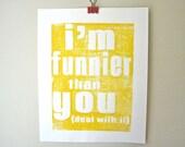 Linocut PRINT- I'm Funnier Than You YELLOW 8x10