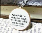 "Wuthering Heights ""Whatever our souls are made of, his and mine..."" Romantic Emily Bronte Literature Quote Necklace - Literary Jewelry"