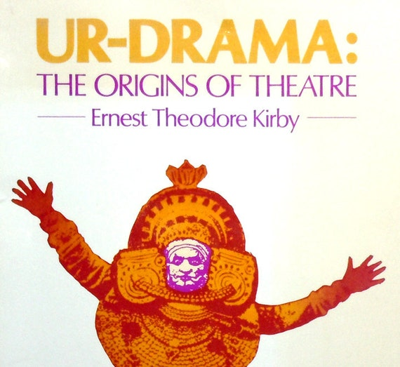 Ur-Drama: The Origins of Theatre by Ernest T. Kirby - Shamans Shamanism