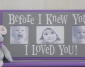 Purple and Gray Baby Nursery Decor Photo Frames - Grey Sign Picture Frame BEFORE I KNEW YOU .. Love