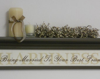 """HAPPINESS Is Being Married To Your Best Friend, Wedding Gift, Wall Decor Shelf 30"""" with Sign: Married To Your Best Friend"""