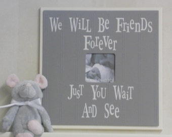Gray Baby Nursery Decor 4x4 Grey Photo Frames Baby Shower Gift New Mom Sign - We Will Be Friends Forever