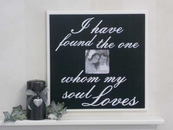 I Have Found The One Whom My Soul Loves Black and White Wedding Gift 16x16 Wooden Frame
