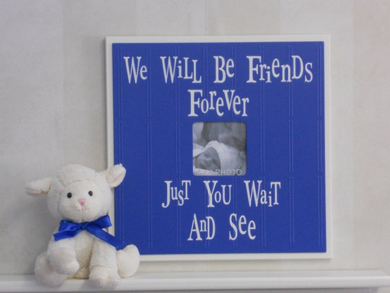 Baby Boy - Boy Nursery Decor - Picture Frame - Sign - We Will Be Friends Forever