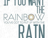 11x14 Poster - If you Want Rainbow put up with Rain