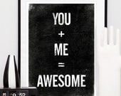 Valentines Quote print, typographic poster, black and white art, inspirational quote, you plus me equals awesome A3 - handz