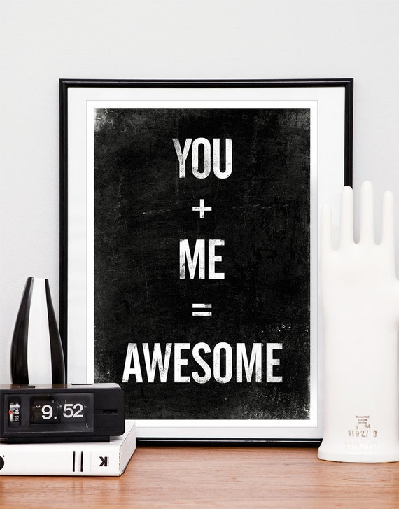 Typography quote print, valentines, typography print,black and white poster, minimalist, positive, you plus me equals awesome A3