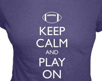 Football Shirt - Keep Calm and Play On Football - Organic Shirt - 4 Colors - Organic Bamboo and Cotton Womens T Shirt - Gift Friendly