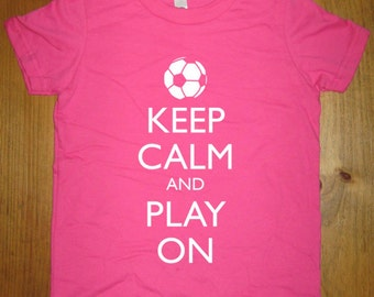 Soccer Shirt - Keep Calm and Play On - Keep Calm and Carry On - 7 Colors Available - Kids Tshirt Sizes 2T, 4T, 6, 8, 10, 12 - Gift Friendly