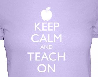 Teacher Shirt - Keep Calm and Teach On - Teaching Shirt - 4 Colors Available - Womens Cotton Shirt - S, M, L, XL - Gift Friendly
