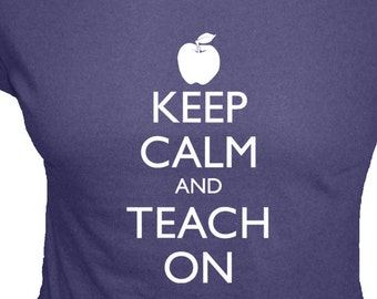 Teacher Shirt - Keep Calm and Teach On - Carry On - Organic T Shirt - 4 Colors - Organic Bamboo and Cotton T Shirt - Gift Friendly