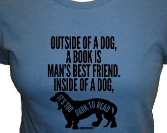 Womens Shirt - Outside of a Dog a Book is Mans Best Friend - Groucho Marx Quote - 4 Colors - Womens Organic Bamboo and Cotton Shirt