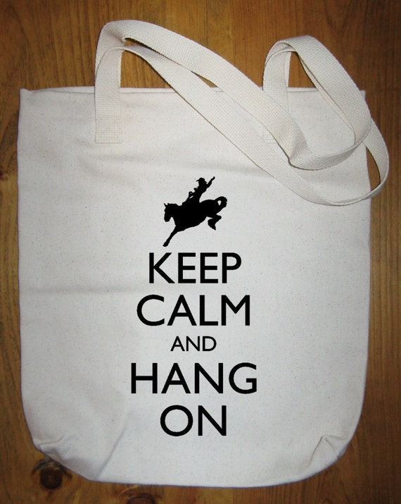 Cowboy Bag - Keep Calm and Hang On Market Bag - Keep Calm and Carry On Tote - Made in USA - Gift Friendly