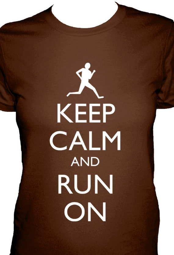 Running Shirt - Keep Calm and Run On Shirt - 4 Colors Available - Womens Cotton Shirt - Sizes S, M, L, XL