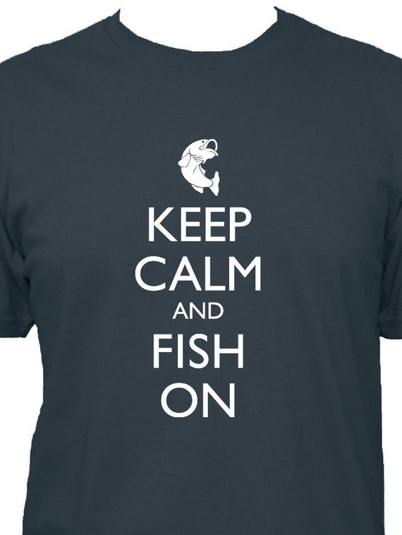 Fishing Shirt - Keep Calm and Carry On - FISH ON - 5 Colors Available - Mens Cotton Shirt - Gift Friendly