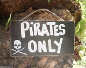 PIRATES ONLY   Country Rustic Primitive Shabby Chic Wood Handmade Sign Plaque