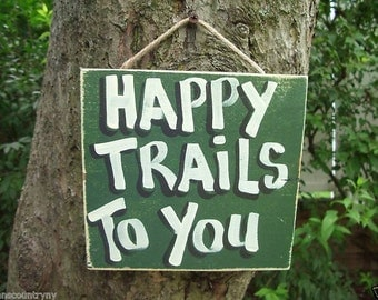 HAPPY TRAILS to YOU - Country Wood Handmade Rustic Primitive Shabby Chic Western Sign Plaque