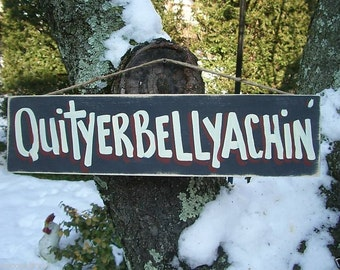 QUITYERBELLYACHIN - Country Rustic Primitive Shabby Chic Wood Handmade Sign Plaque