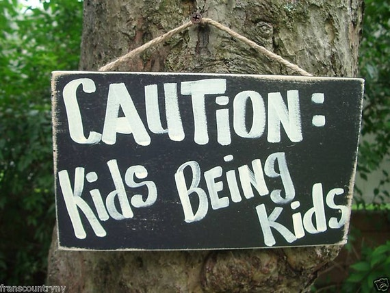 CAUTION   KIDS will being KIDS - Country Rustic Primitive Shabby Chic Wood Handmade Kids Teens Room Sign Plaque