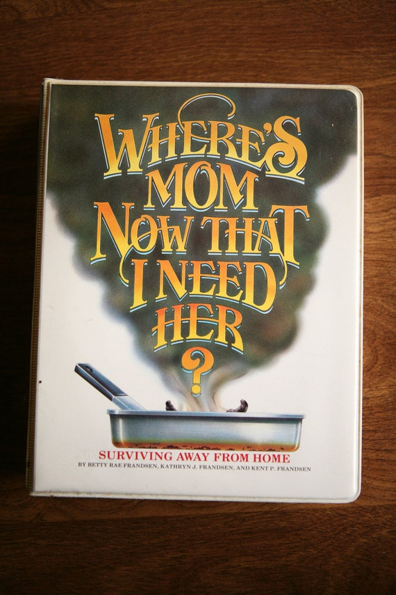 Where's Mom Now That I Need Her Cook Book - First Aid Recipes Helpful Hints - Great for College Students