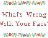 What's wrong with your face cross stitch pattern PDF