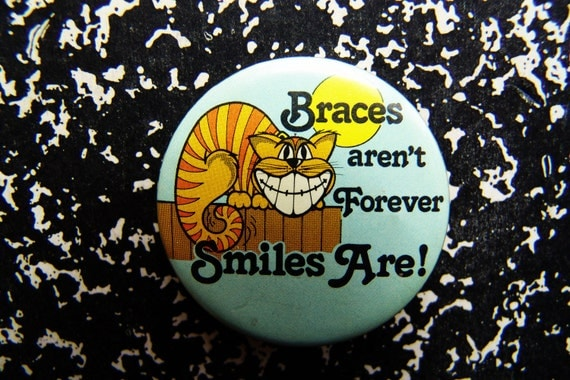 Braces Aren't Forever Smiles Are- Cheshire Cat- 1984 Vintage Pinback Button